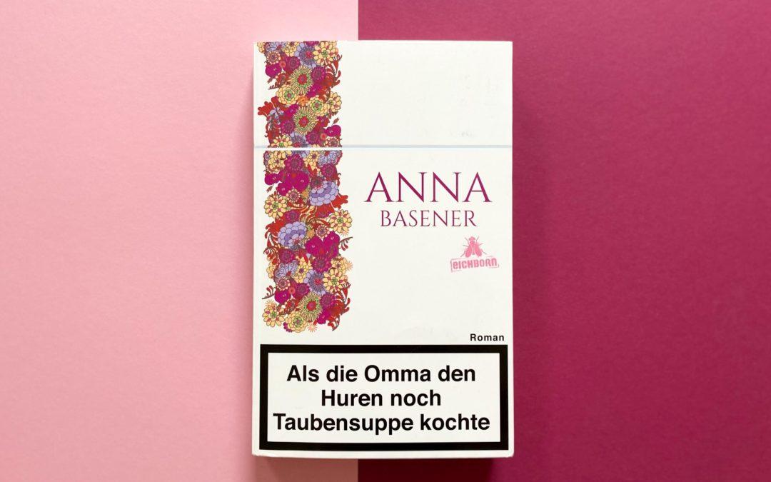 Anna Basener: Als die Omma den Huren noch Taubensuppe kochte