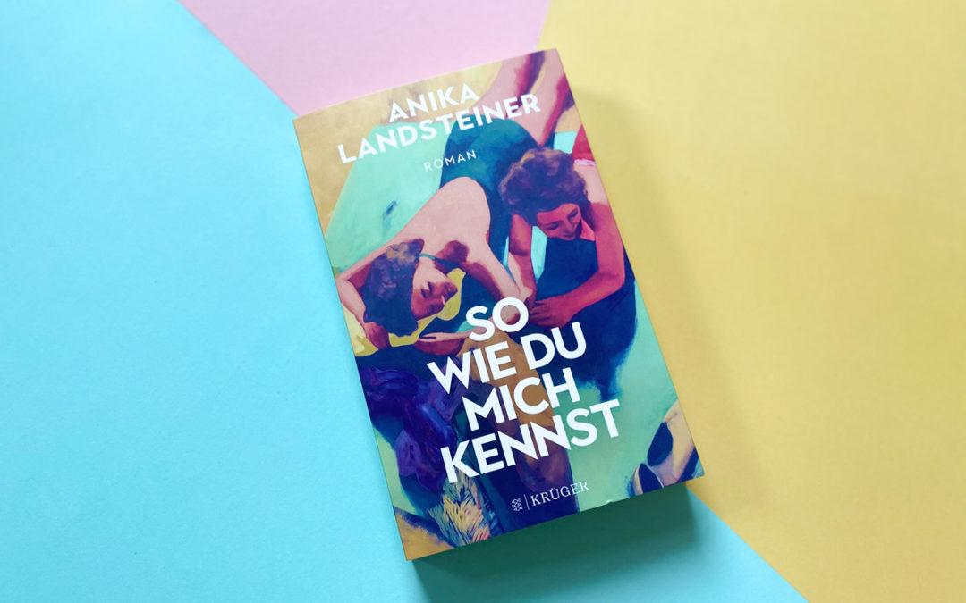 Anika Landsteiner: So wie du mich kennst