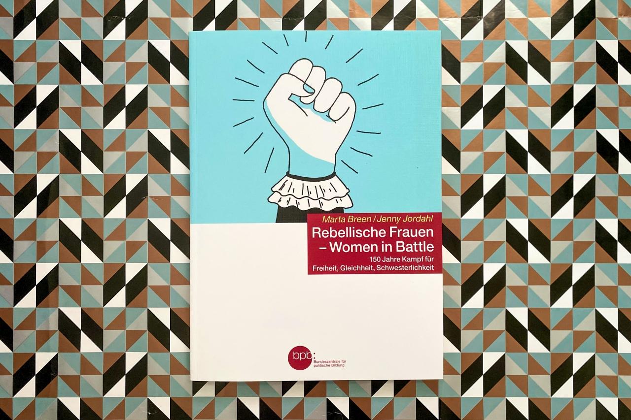 Marta Breen Jenny Jordahl Rebellische Frauen Women in Battle Graphic Novel Feminismus Frauenbewegung