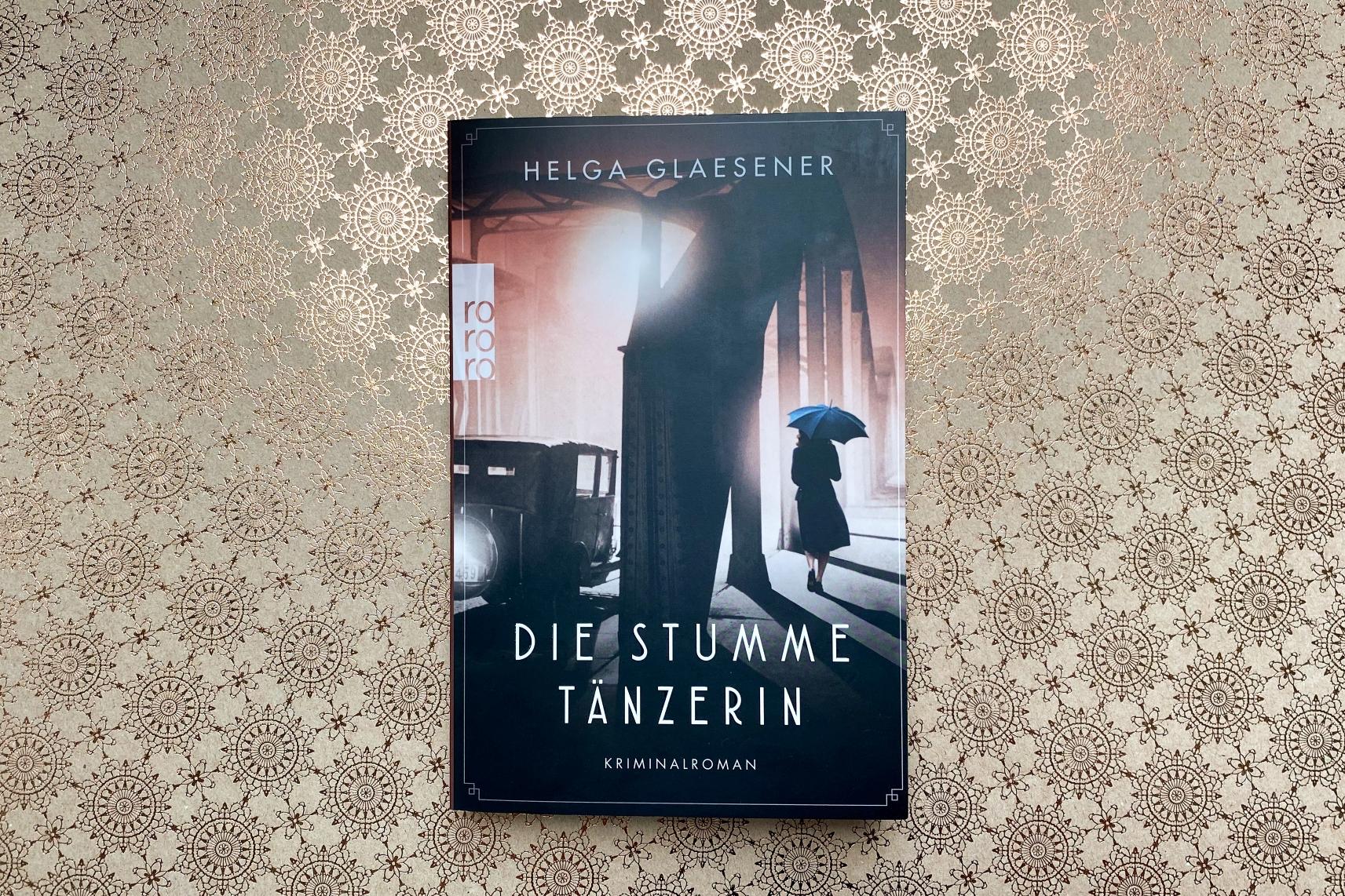 Helga Glaesener Die stumme Tänzerin Rowohlt historischer Kriminalroman Krimi Hamburg Weibliche Kriminalpolizei