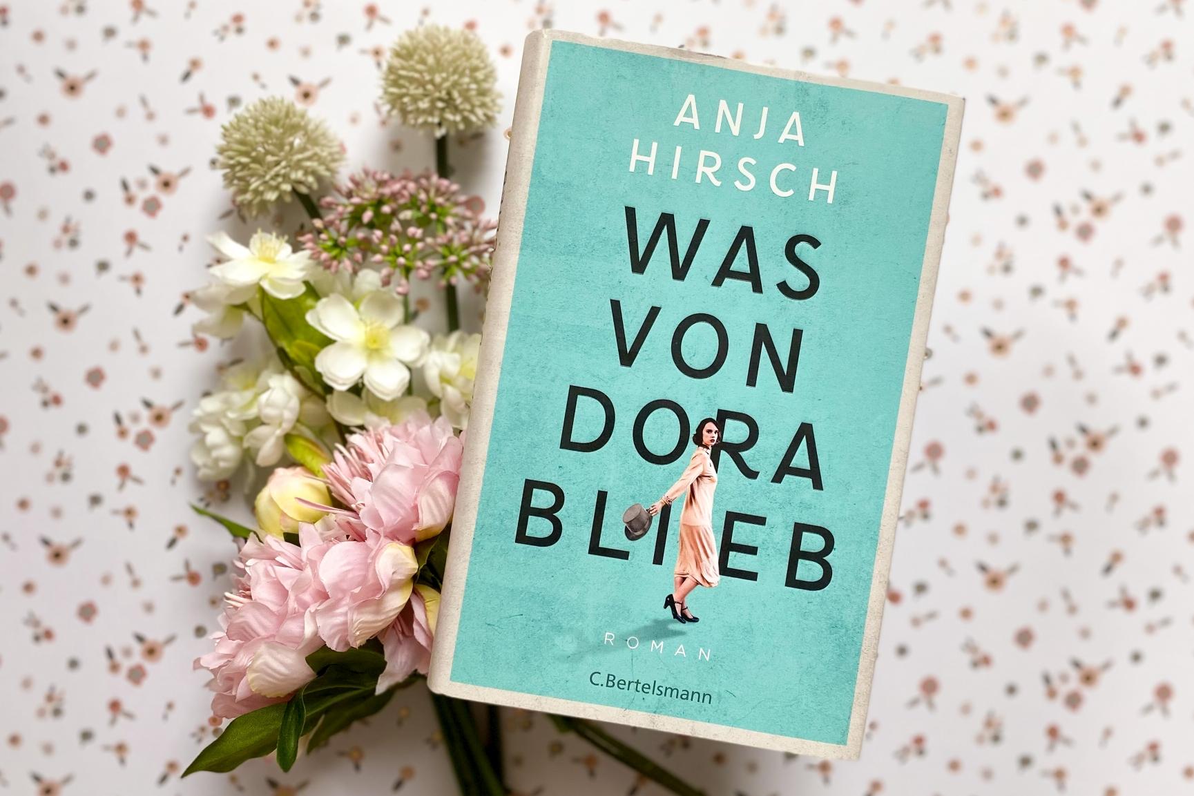 Anja Hirsch Was von Dora blieb C. Bertelsmann Roman Familiengeschichte